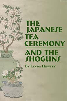 The Japanese Tea Ceremony and the Shoguns (Cultural History Book 1) by [Hewitt, Linda]