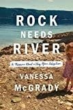Rock Needs River: A Memoir About a Very Open Adoption: more info
