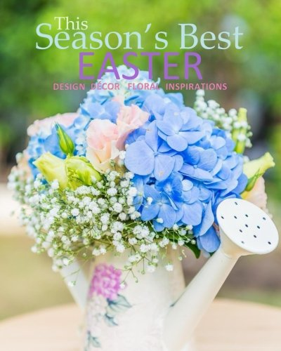Season's Best Easter: Design Decor Floral Inspirations Spring 2017 Beautiful Easter Book much like Ideals this Easter Gift for Women or Easter Gifts ... Easter Book in all Dep Easter Gifts for All