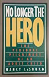 img - for No Longer the Hero: The Personal Pilgrimage of an Adult Child book / textbook / text book