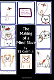 The Making of a Mind Slave, T. J. Griffith, 1468132660