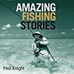 Amazing Fishing Stories | Paul Knight