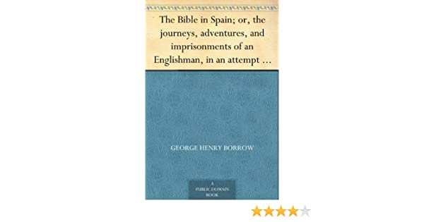 The Bible in Spain; or, the journeys, adventures, and ...