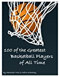 100 of the Greatest Basketball Players of All Time, Alexander Trost and Vadim Kravetsky, 1484152468