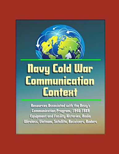 Navy Cold War Communication Context: Resources Associated With the Navy's Communication Program, 1946-1989 - Equipment and Facility Histories, Radio, Wireless, Vietnam, Satellite, Receivers, (Associated Receiver)