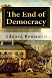 The End of Democracy, Edward Benjamin, 1478347120