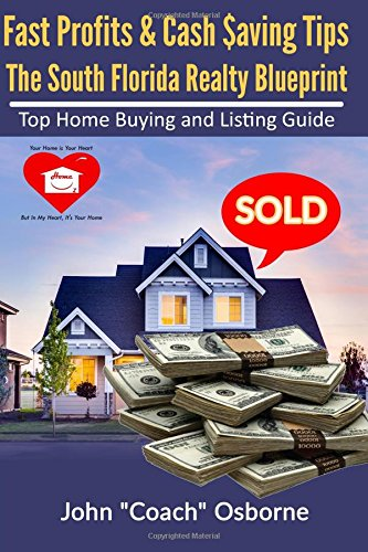 Fast Profits & Cash Saving Tips The South Florida Realty Blueprint: Top Home Buying and Selling Guide
