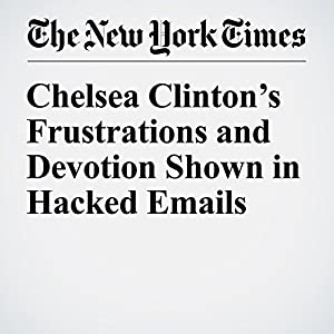 Chelsea Clinton's Frustrations and Devotion Shown in Hacked Emails