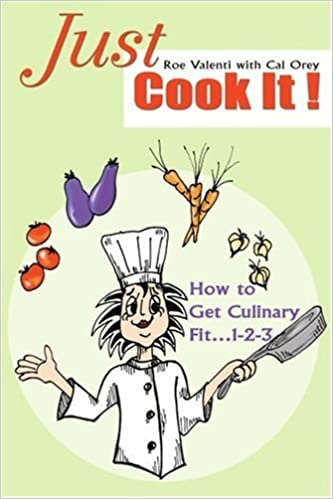Just Cook It!: How to Get Culinary Fit 1-2-3 by Rosanne Valenti (2004-03-10)
