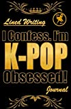 I Confess! I'm K-POP Obsessed!: Blank Lined Writing Journal, K-POP themed, 106 Pages, 5.5x8.5 (Volume 5)