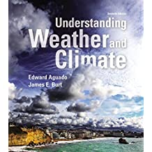 Understanding Weather and Climate (7th Edition) (MasteringMeteorology Series)