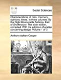 Characteristicks of Men, Manners, Opinions, Times in Three Volumes by the Right Honourable Anthony, Earl of Shaftesbury the Sixth Edition, Correcte, Anthony Ashley Cooper, 1170545173