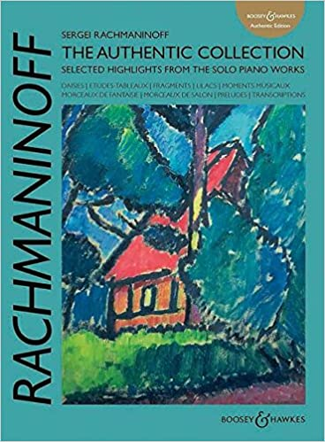 The Authentic Collection Selected Highlights from the Solo Piano Works Sergei Rachmaninoff