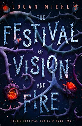 The Festival of Vision and Fire by Logan Miehl