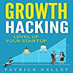 Growth Hacking: Level Up Your Startup | Patrick Kelley