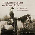 The Religious Life of Robert E. Lee | R. David Cox