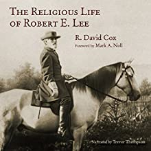The Religious Life of Robert E. Lee Audiobook by R. David Cox Narrated by Trevor Thompson