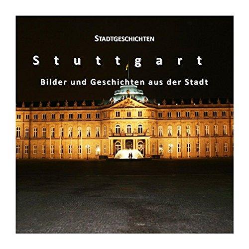 Stadtgeschichten - Stuttgart: Bilder und Geschichten aus der Stadt