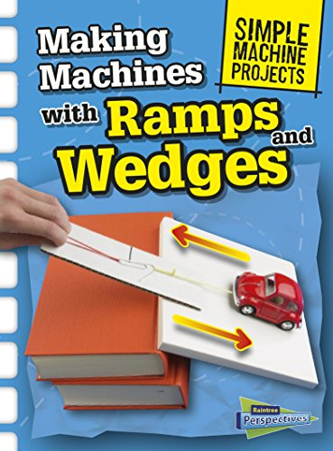 Making Machines with Ramps and Wedges (Simple Machine Projects) -