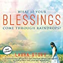 What If Your Blessings Come Through Raindrops?: A 30-Day Devotional Audiobook by Laura Story Narrated by Ann Richardson