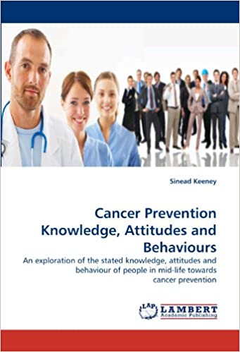 Book Cancer Prevention Knowledge, Attitudes and Behaviours: An exploration of the stated knowledge, attitudes and behaviour of people in mid-life towards cancer prevention