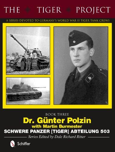 The Tiger Project: A Series Devoted to Germany's World War II Tiger Tank Crews: Dr. Günter Polzin--Schwere Panzer (Tige