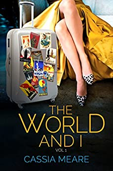 Download PDF The World and I, Vol. 1 - A Woman, Several Suitcases, 65 Countries.