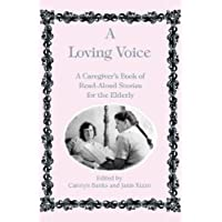 Loving Voice: A Caregiver's Book of Read-Aloud Stories for the Elderly: 1