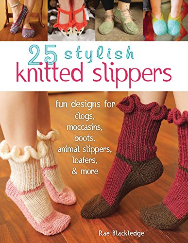 25 Stylish Knitted Slippers: Fun Designs for Clogs, Moccasins, Boots, Animal Slippers, Loafers, & More ()