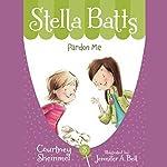 Pardon Me: Stella Batts, Book 3 | Courtney Sheinmel