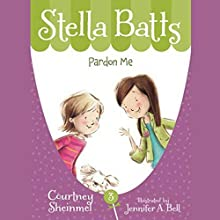 Pardon Me: Stella Batts, Book 3 Audiobook by Courtney Sheinmel Narrated by Cassandra Morris