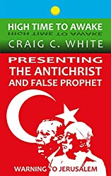 Presenting the Antichrist and False Prophet: Warning to Jerusalem (High Time to Awake Book 10)