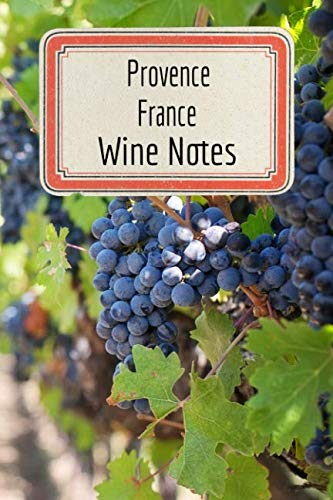 "Provence France Wine Notes: Wine Tasting Journal - Record Keeping Book for Wine Lovers - 6""x9"" 100 Pages Notebook Diary (Wine Log Book Series - Volume 51) by The Master Enologist Press"