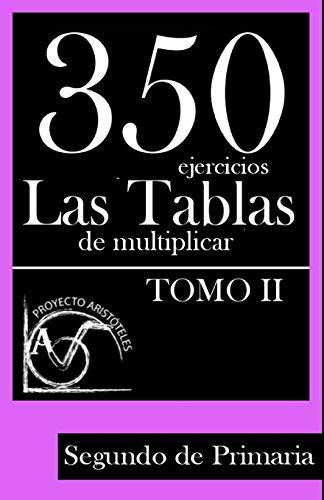 Descargar Libro 350 Ejercicios - Las Tablas De Multiplicar - Segundo De Primaria: Volume 2 Proyecto Aristóteles