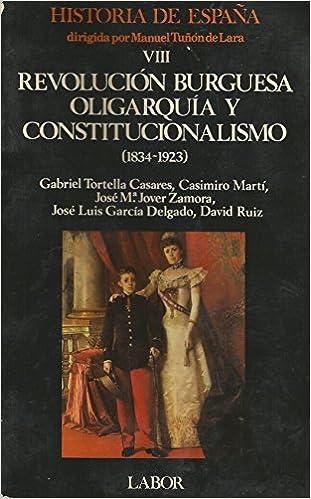 Revolucion burguesa, oligarquia y constitucion.1834-1923 h. esp. VIII: Amazon.es: Manuel Tuñon De Lara: Libros