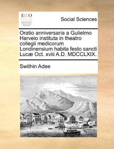 Read Online Oratio anniversaria a Gulielmo Harveio instituta in theatro collegii medicorum Londinensium habita festo sancti Lucæ Oct. xviii A.D. MDCCLXIX. (Latin Edition) pdf