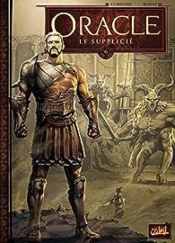Oracle, tome 6 : Le Supplicié par Sylvain Cordurié