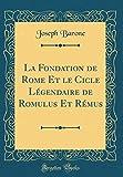 La Fondation de Rome Et le Cicle Légendaire de Romulus Et Rémus (Classic Reprint) (French Edition)