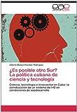 ¿Es Posible Otro Sur? la Política Cubana de Ciencia y Tecnologí, Alberto Manuel Escobar Rodríguez, 3659037397