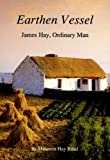 img - for Earthen Vessel: James Hay, Ordinary Man by Maureen Hay Read (1993-07-01) book / textbook / text book