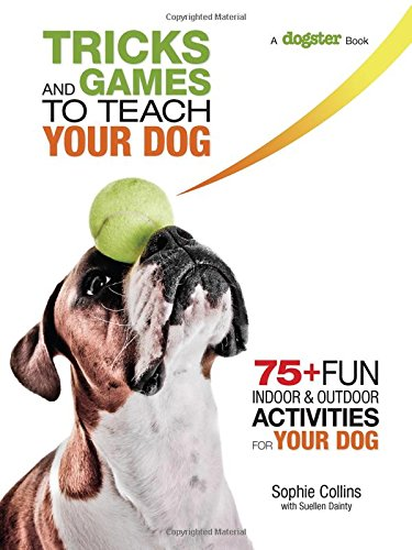 Read Online Tricks and Games to Teach Your Dog: 75+ Cool Activities to Bring Out Your Dog's Inner Star PDF