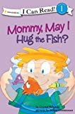 Mommy, May I Hug the Fish?: Biblical Values (I Can Read!)