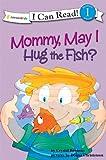Mommy, May I Hug the Fish?, Crystal Bowman, 0310714680