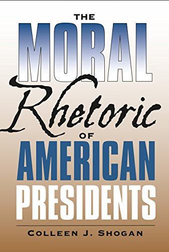 The Moral Rhetoric of American Presidents (Presidential Rhetoric and Political Communication)