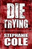 Die Trying, Stephanie Cole, 1448920035