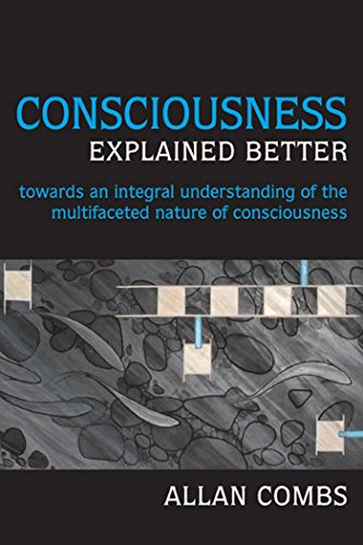Consciousness Explained Better: Towards an Integral Understanding of the Multifaceted Nature of Consciousness (Omega Boo