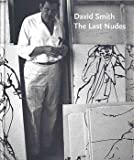 David Smith : The Last Nudes, , 1880154439