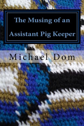 The Musing of an Assistant Pig Keeper: Poetry & Prose pdf