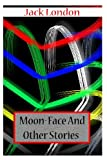 Moon-Face and Other Stories, Jack London, 1478104546