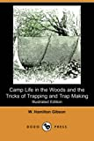 Camp Life in the Woods and the Tricks of Trapping and Trap Making, W. Hamilton Gibson, 1406528420